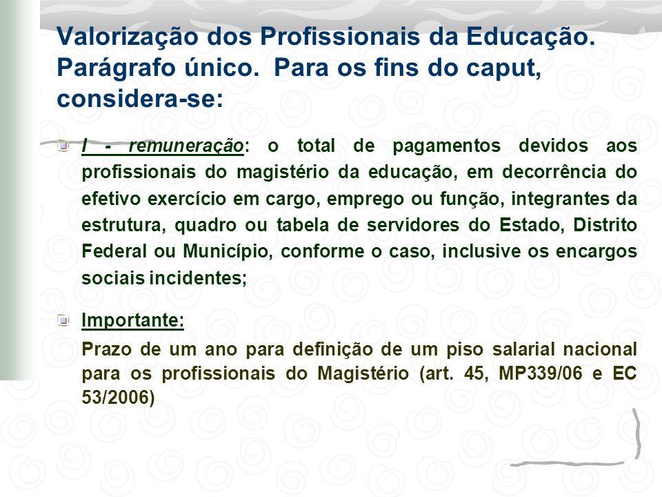 Valorização dos Profissionais da Educação. Parágrafo único. Para os fins do caput, considera-se: I - remuneração: o total de pagamentos devidos aos pr