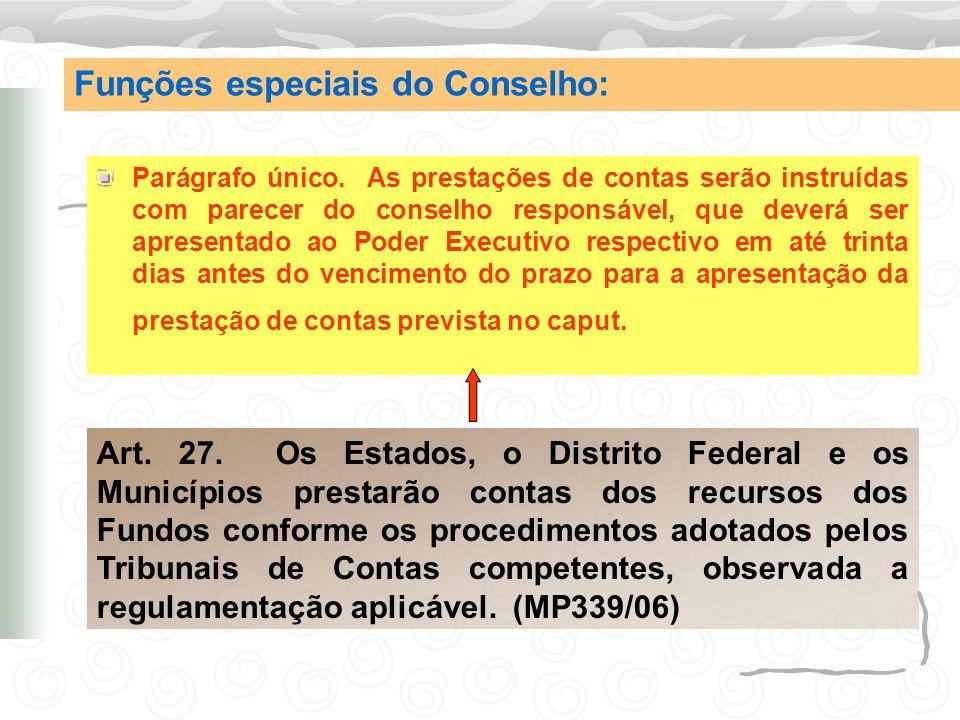 Parágrafo único. As prestações de contas serão instruídas com parecer do conselho responsável, que deverá ser apresentado ao Poder Executivo respectiv