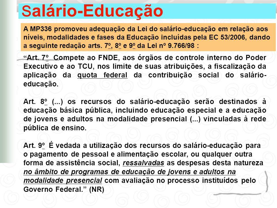 S alário-Educação A MP336 promoveu adequação da Lei do salário-educação em relação aos níveis, modalidades e fases da Educação incluídas pela EC 53/20