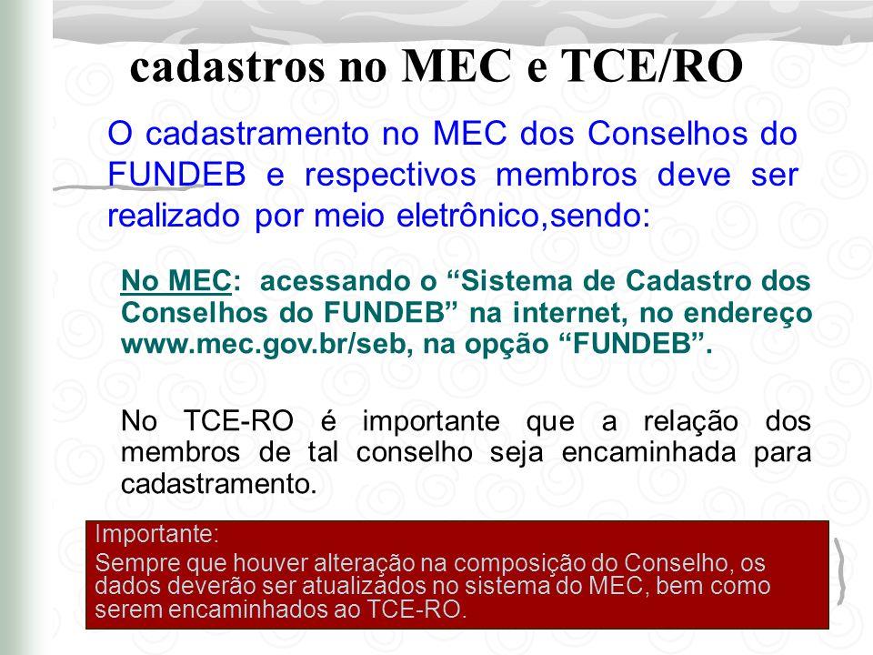 cadastros no MEC e TCE/RO O cadastramento no MEC dos Conselhos do FUNDEB e respectivos membros deve ser realizado por meio eletrônico,sendo: Important