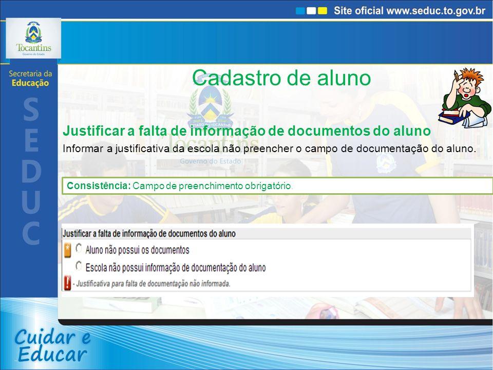 Cadastro de aluno Justificar a falta de informação de documentos do aluno Informar a justificativa da escola não preencher o campo de documentação do aluno.