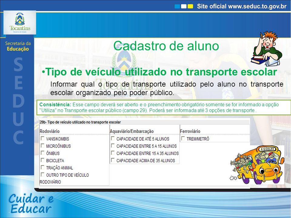 Cadastro de aluno Tipo de veículo utilizado no transporte escolar Informar qual o tipo de transporte utilizado pelo aluno no transporte escolar organizado pelo poder público.