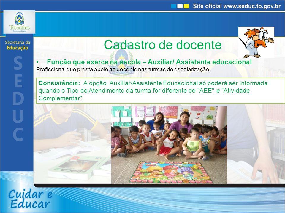 Cadastro de docente Função que exerce na escola – Auxiliar/ Assistente educacional Profissional que presta apoio ao docente nas turmas de escolarização.