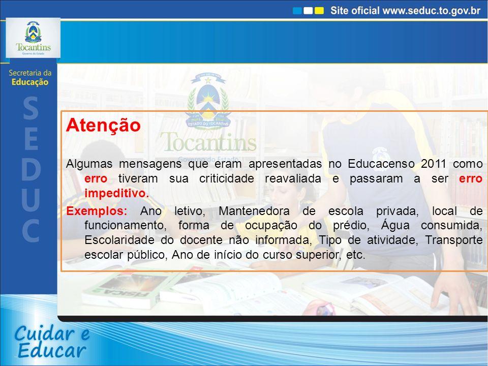 Atenção Algumas mensagens que eram apresentadas no Educacenso 2011 como erro tiveram sua criticidade reavaliada e passaram a ser erro impeditivo.