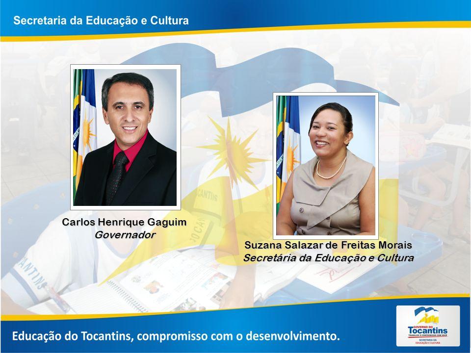 Carlos Henrique Gaguim Governador Suzana Salazar de Freitas Morais Secretária da Educação e Cultura