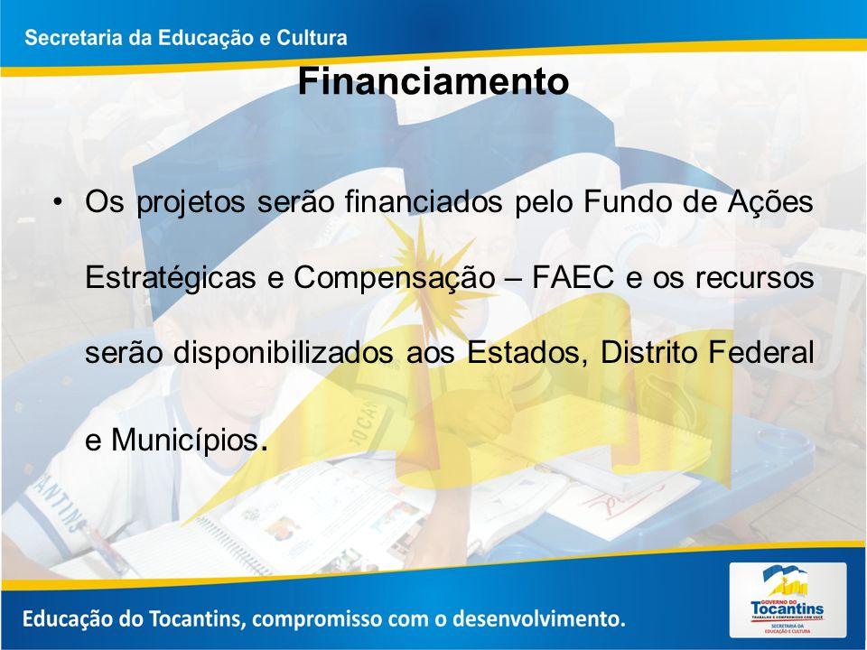 Financiamento Os projetos serão financiados pelo Fundo de Ações Estratégicas e Compensação – FAEC e os recursos serão disponibilizados aos Estados, Distrito Federal e Municípios.