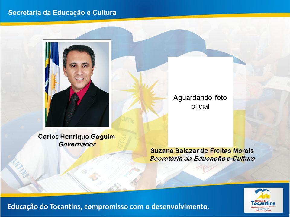 Aguardando foto oficial Carlos Henrique Gaguim Governador Suzana Salazar de Freitas Morais Secretária da Educação e Cultura