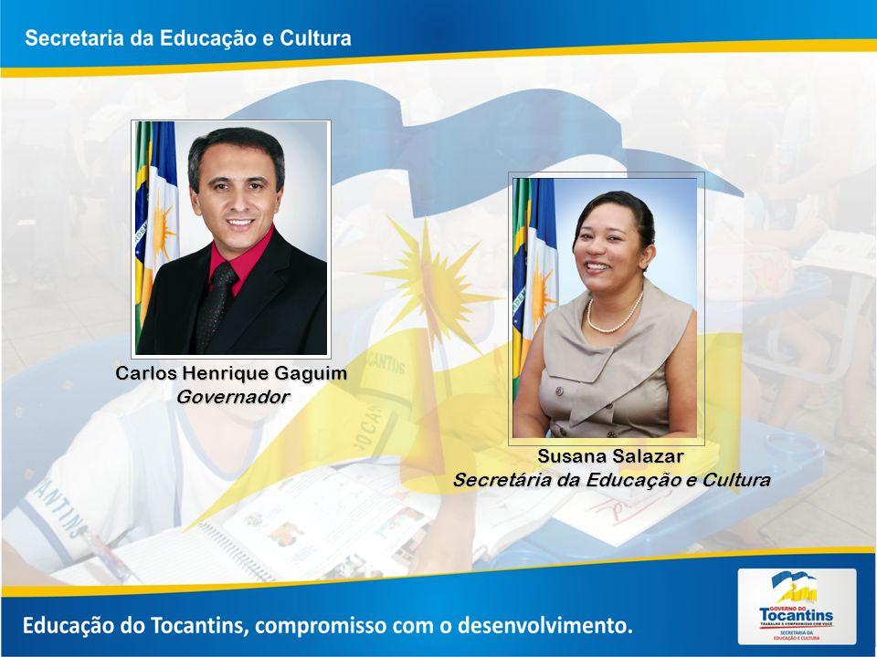 Carlos Henrique Gaguim Governador Susana Salazar Secretária da Educação e Cultura