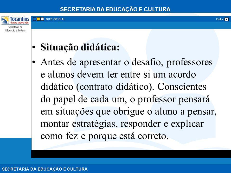 SECRETARIA DA EDUCAÇÃO E CULTURA x Fechar Situação didática: Antes de apresentar o desafio, professores e alunos devem ter entre si um acordo didático (contrato didático).