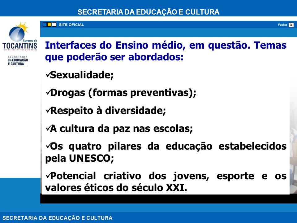 SECRETARIA DA EDUCAÇÃO E CULTURA x Fechar Interfaces do Ensino médio, em questão. Temas que poderão ser abordados: Sexualidade; Drogas (formas prevent