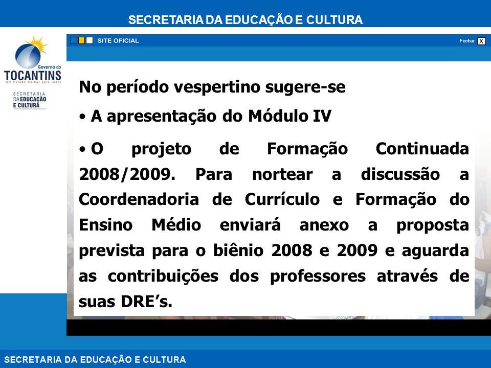 SECRETARIA DA EDUCAÇÃO E CULTURA x Fechar No período vespertino sugere-se A apresentação do Módulo IV O projeto de Formação Continuada 2008/2009. Para