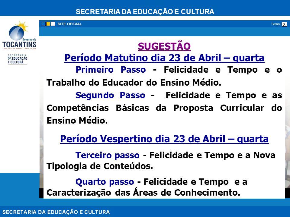 SECRETARIA DA EDUCAÇÃO E CULTURA x Fechar SUGESTÃO Período Matutino dia 23 de Abril – quarta Primeiro Passo - Felicidade e Tempo e o Trabalho do Educador do Ensino Médio.