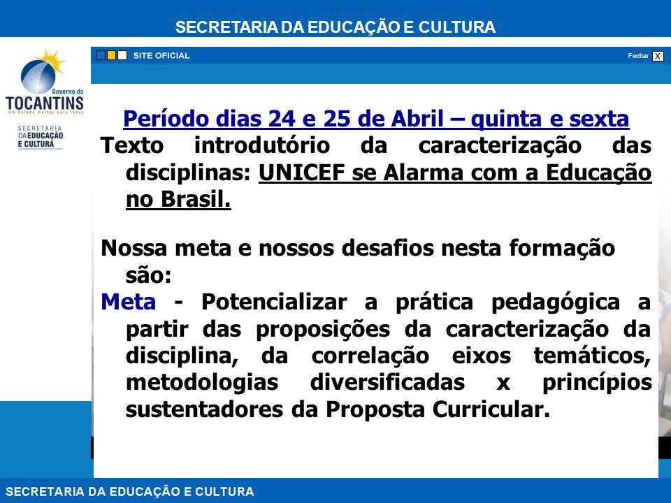 SECRETARIA DA EDUCAÇÃO E CULTURA x Fechar Período dias 24 e 25 de Abril – quinta e sexta Texto introdutório da caracterização das disciplinas: UNICEF se Alarma com a Educação no Brasil.