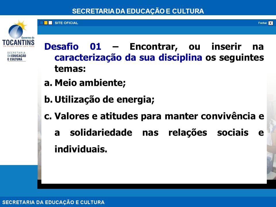 SECRETARIA DA EDUCAÇÃO E CULTURA x Fechar Desafio 01 – Encontrar, ou inserir na caracterização da sua disciplina os seguintes temas: a.Meio ambiente;
