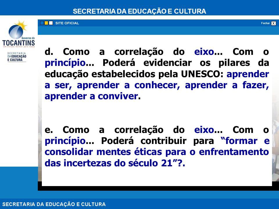 SECRETARIA DA EDUCAÇÃO E CULTURA x Fechar d. Como a correlação do eixo... Com o princípio... Poderá evidenciar os pilares da educação estabelecidos pe