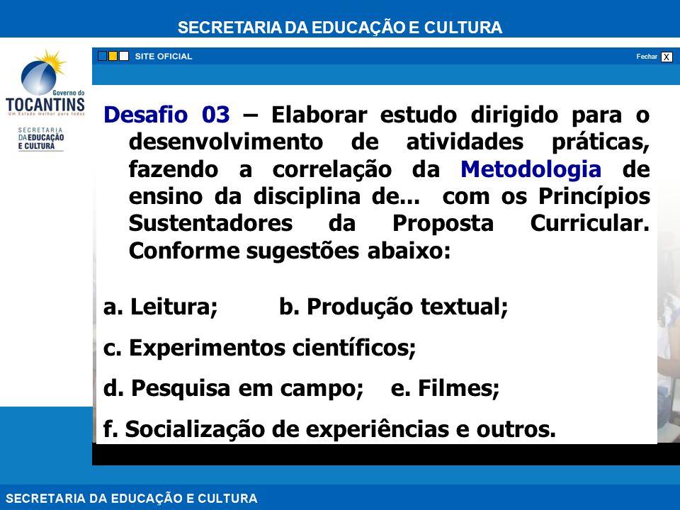 SECRETARIA DA EDUCAÇÃO E CULTURA x Fechar Desafio 03 – Elaborar estudo dirigido para o desenvolvimento de atividades práticas, fazendo a correlação da