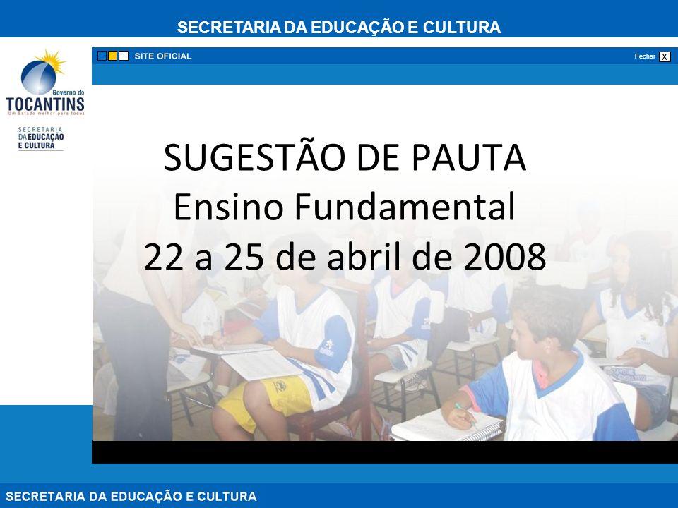 SECRETARIA DA EDUCAÇÃO E CULTURA x Fechar SUGESTÃO DE PAUTA Ensino Fundamental 22 a 25 de abril de 2008
