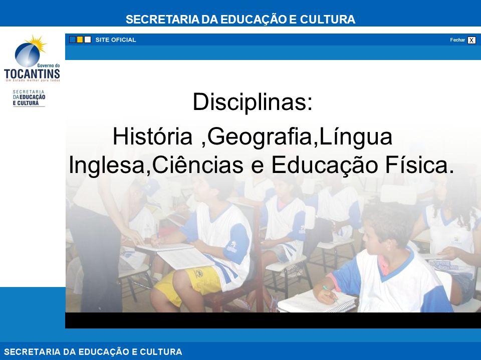 SECRETARIA DA EDUCAÇÃO E CULTURA x Fechar Disciplinas: História,Geografia,Língua Inglesa,Ciências e Educação Física.