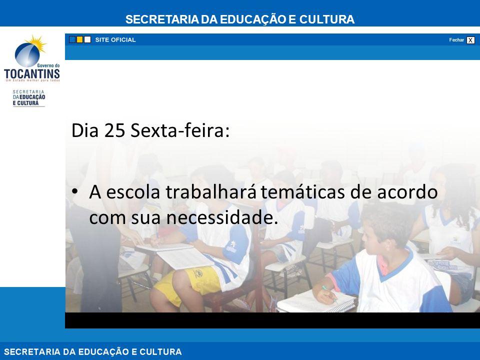 SECRETARIA DA EDUCAÇÃO E CULTURA x Fechar Dia 25 Sexta-feira: A escola trabalhará temáticas de acordo com sua necessidade.