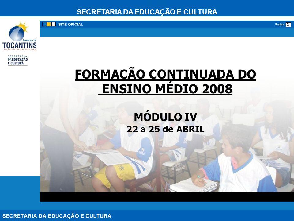 SECRETARIA DA EDUCAÇÃO E CULTURA x Fechar FORMAÇÃO CONTINUADA DO ENSINO MÉDIO 2008 MÓDULO IV 22 a 25 de ABRIL