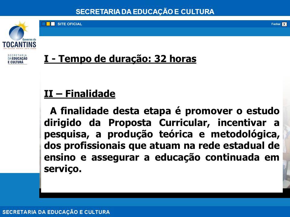 SECRETARIA DA EDUCAÇÃO E CULTURA x Fechar I - Tempo de duração: 32 horas II – Finalidade A finalidade desta etapa é promover o estudo dirigido da Prop