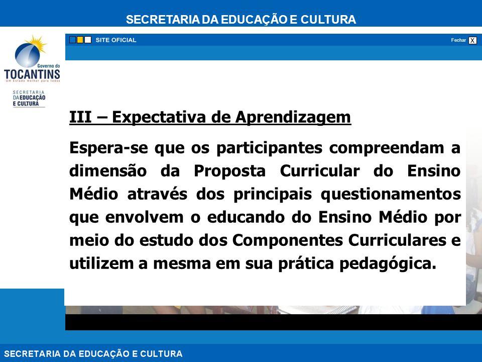 SECRETARIA DA EDUCAÇÃO E CULTURA x Fechar III – Expectativa de Aprendizagem Espera-se que os participantes compreendam a dimensão da Proposta Curricul