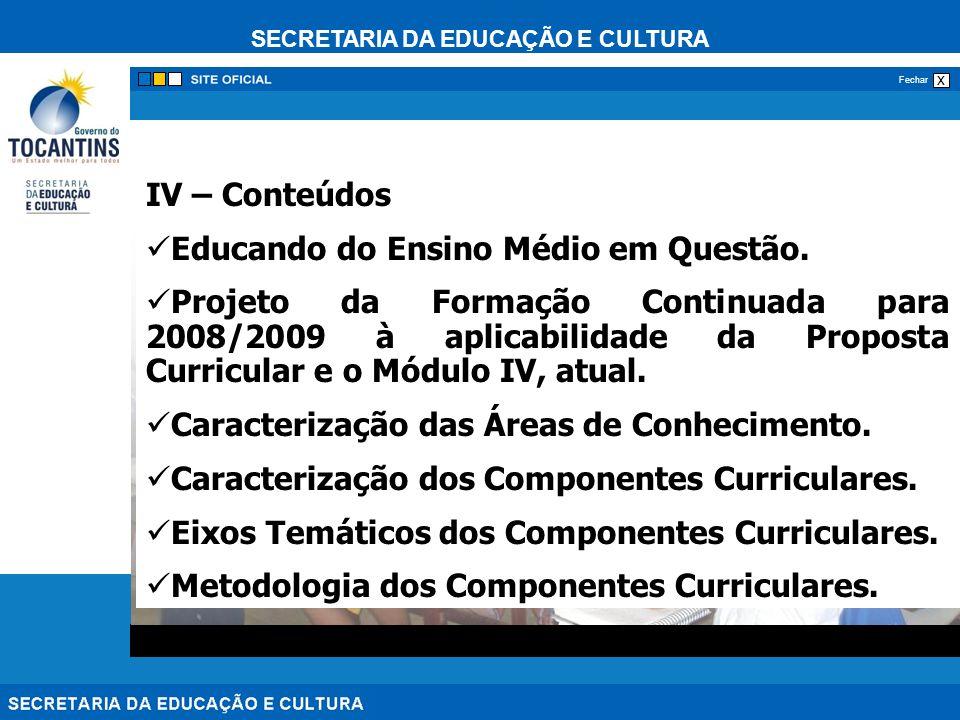 SECRETARIA DA EDUCAÇÃO E CULTURA x Fechar IV – Conteúdos Educando do Ensino Médio em Questão. Projeto da Formação Continuada para 2008/2009 à aplicabi