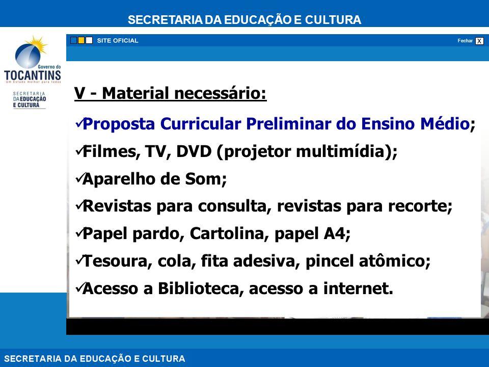 SECRETARIA DA EDUCAÇÃO E CULTURA x Fechar V - Material necessário: Proposta Curricular Preliminar do Ensino Médio; Filmes, TV, DVD (projetor multimídi