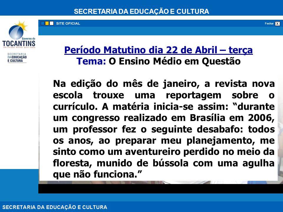 SECRETARIA DA EDUCAÇÃO E CULTURA x Fechar Período Matutino dia 22 de Abril – terça Tema: O Ensino Médio em Questão Na edição do mês de janeiro, a revi