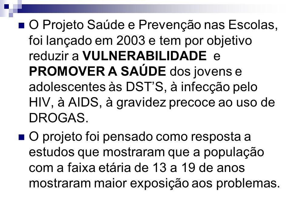 O Projeto Saúde e Prevenção nas Escolas, foi lançado em 2003 e tem por objetivo reduzir a VULNERABILIDADE e PROMOVER A SAÚDE dos jovens e adolescentes às DSTS, à infecção pelo HIV, à AIDS, à gravidez precoce ao uso de DROGAS.