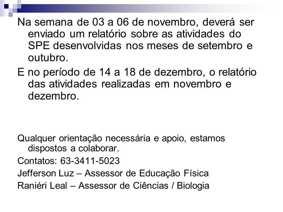 Na semana de 03 a 06 de novembro, deverá ser enviado um relatório sobre as atividades do SPE desenvolvidas nos meses de setembro e outubro.