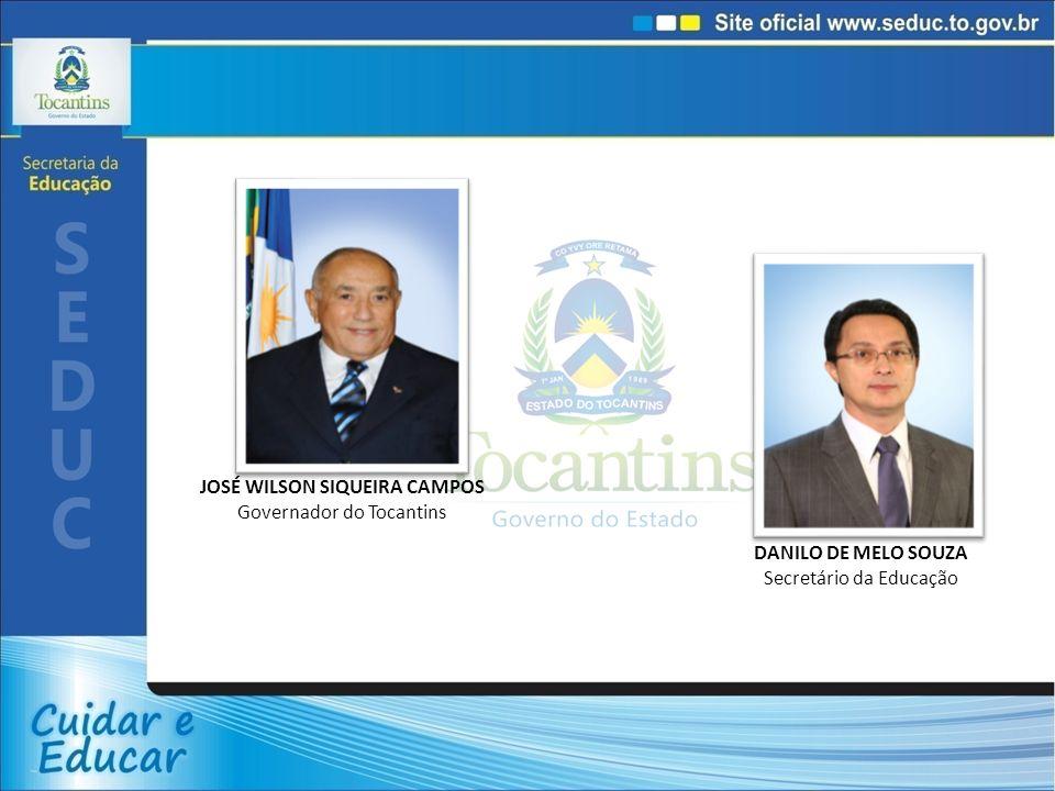DANILO DE MELO SOUZA Secretário da Educação JOSÉ WILSON SIQUEIRA CAMPOS Governador do Tocantins