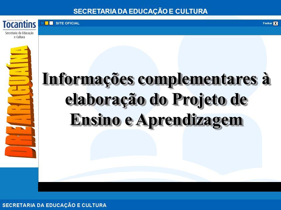 SECRETARIA DA EDUCAÇÃO E CULTURA x Fechar Informações complementares à elaboração do Projeto de Ensino e Aprendizagem