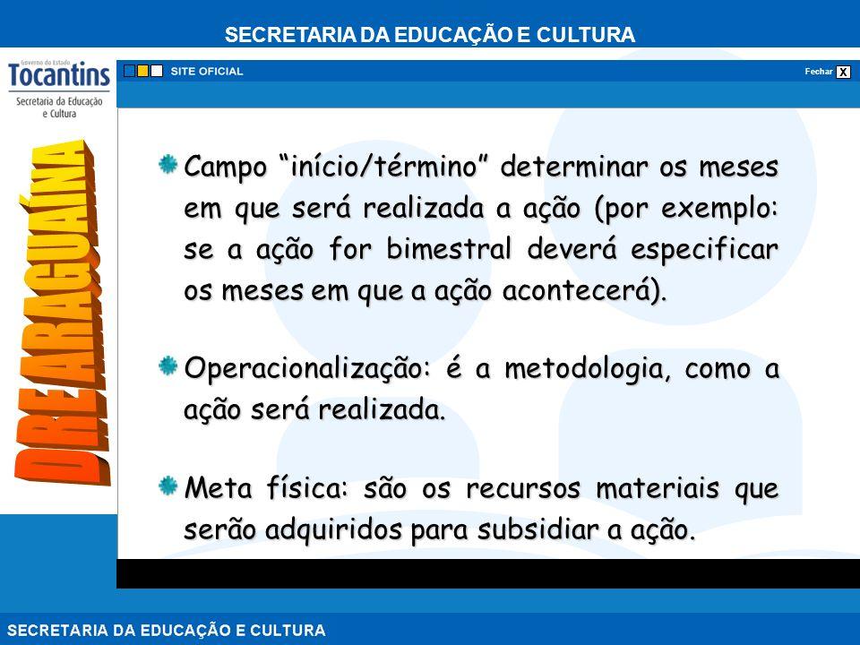SECRETARIA DA EDUCAÇÃO E CULTURA x Fechar Campo início/término determinar os meses em que será realizada a ação (por exemplo: se a ação for bimestral deverá especificar os meses em que a ação acontecerá).