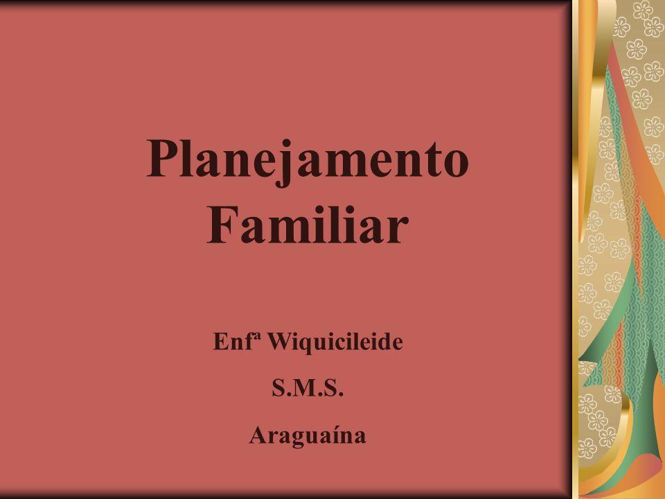 Planejamento Familiar Enfª Wiquicileide S.M.S. Araguaína