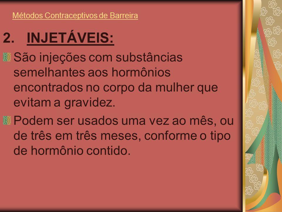 Métodos Contraceptivos de Barreira 2. INJETÁVEIS: São injeções com substâncias semelhantes aos hormônios encontrados no corpo da mulher que evitam a g