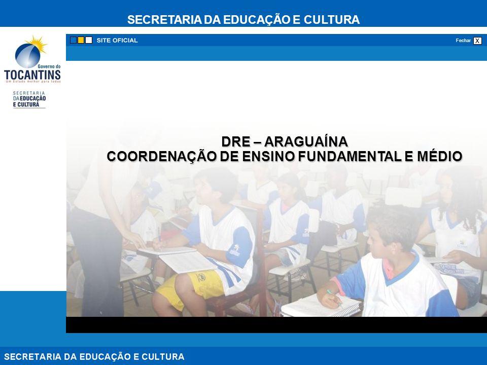 SECRETARIA DA EDUCAÇÃO E CULTURA x Fechar DRE – ARAGUAÍNA COORDENAÇÃO DE ENSINO FUNDAMENTAL E MÉDIO