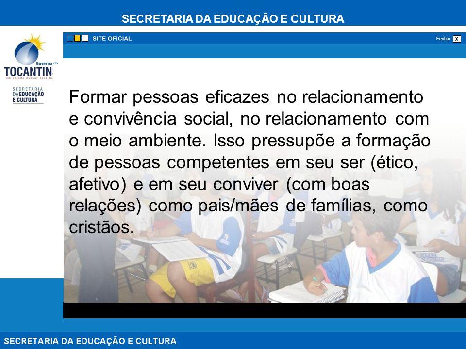 SECRETARIA DA EDUCAÇÃO E CULTURA x Fechar Formar pessoas eficazes no relacionamento e convivência social, no relacionamento com o meio ambiente.