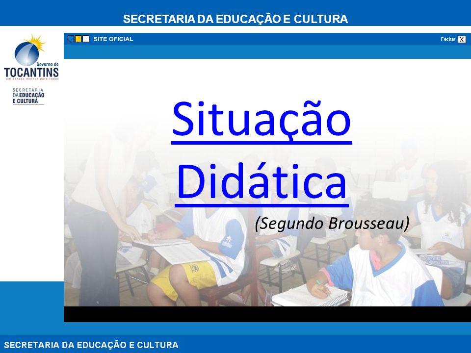SECRETARIA DA EDUCAÇÃO E CULTURA x Fechar Situação Didática Situação Didática (Segundo Brousseau)