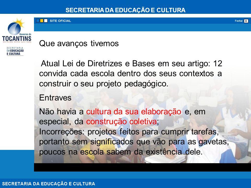 SECRETARIA DA EDUCAÇÃO E CULTURA x Fechar Que avanços tivemos Atual Lei de Diretrizes e Bases em seu artigo: 12 convida cada escola dentro dos seus contextos a construir o seu projeto pedagógico.