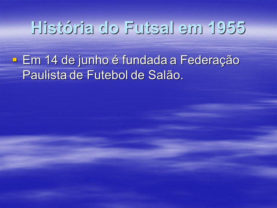 História do Futsal em 1955 Em 14 de junho é fundada a Federação Paulista de Futebol de Salão. Em 14 de junho é fundada a Federação Paulista de Futebol