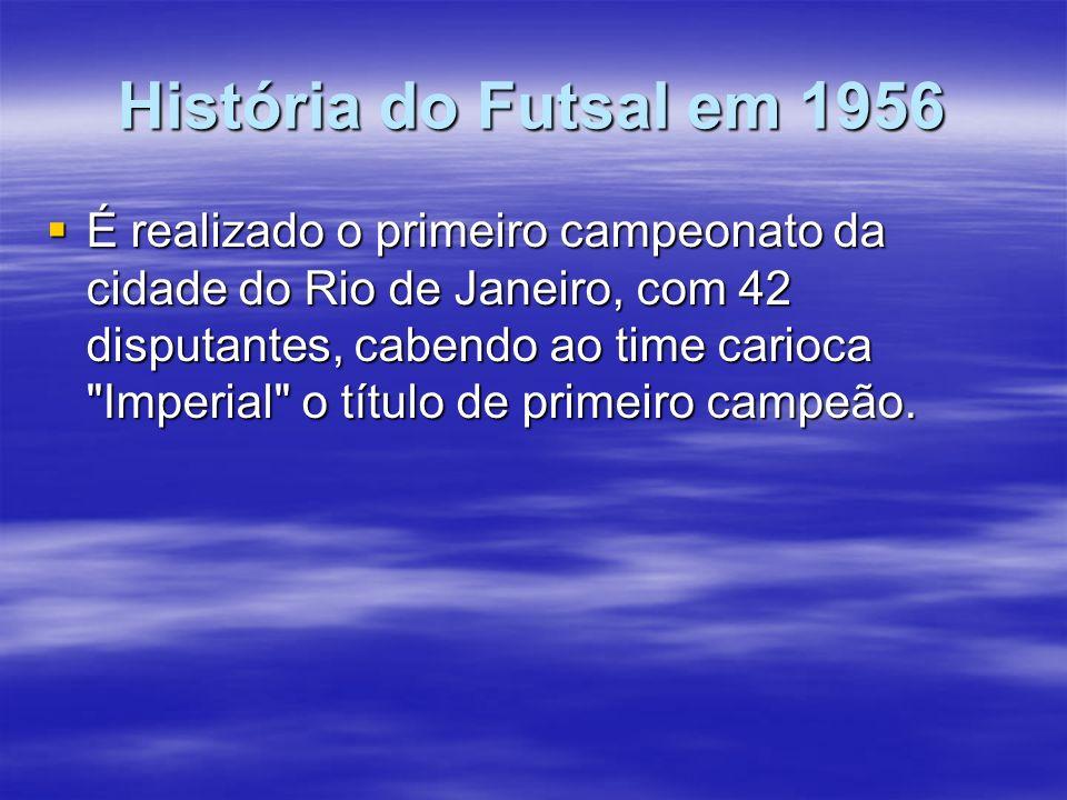História do Futsal em 1956 É realizado o primeiro campeonato da cidade do Rio de Janeiro, com 42 disputantes, cabendo ao time carioca