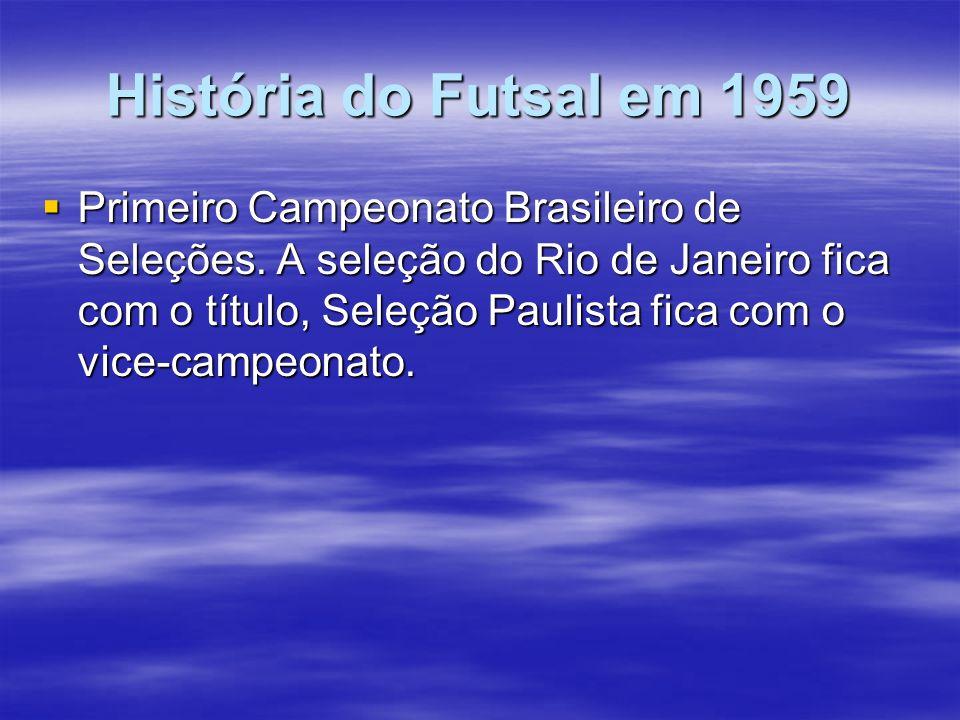 História do Futsal em 1959 Primeiro Campeonato Brasileiro de Seleções. A seleção do Rio de Janeiro fica com o título, Seleção Paulista fica com o vice