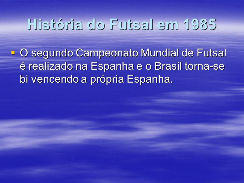 História do Futsal em 1985 O segundo Campeonato Mundial de Futsal é realizado na Espanha e o Brasil torna-se bi vencendo a própria Espanha. O segundo