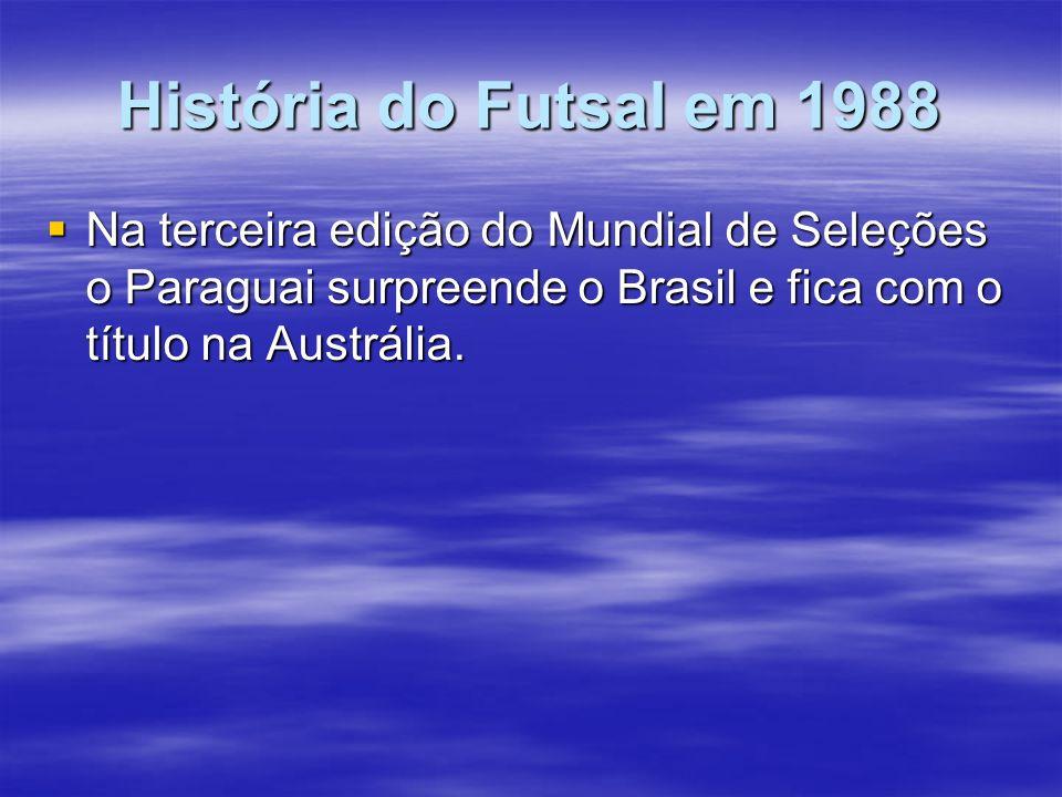 História do Futsal em 1988 Na terceira edição do Mundial de Seleções o Paraguai surpreende o Brasil e fica com o título na Austrália. Na terceira ediç