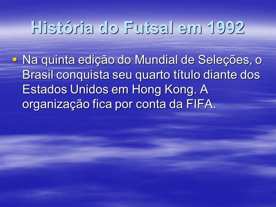 História do Futsal em 1992 Na quinta edição do Mundial de Seleções, o Brasil conquista seu quarto título diante dos Estados Unidos em Hong Kong. A org