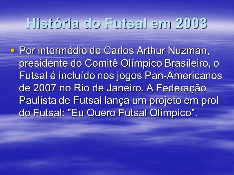 História do Futsal em 2003 Por intermédio de Carlos Arthur Nuzman, presidente do Comitê Olímpico Brasileiro, o Futsal é incluído nos jogos Pan-America