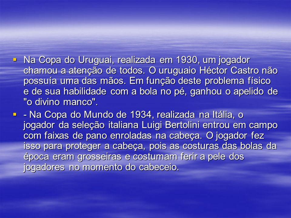 Na Copa do Uruguai, realizada em 1930, um jogador chamou a atenção de todos.