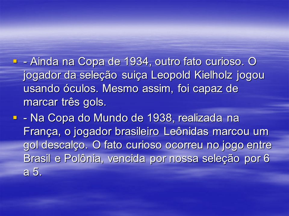 - Ainda na Copa de 1934, outro fato curioso.