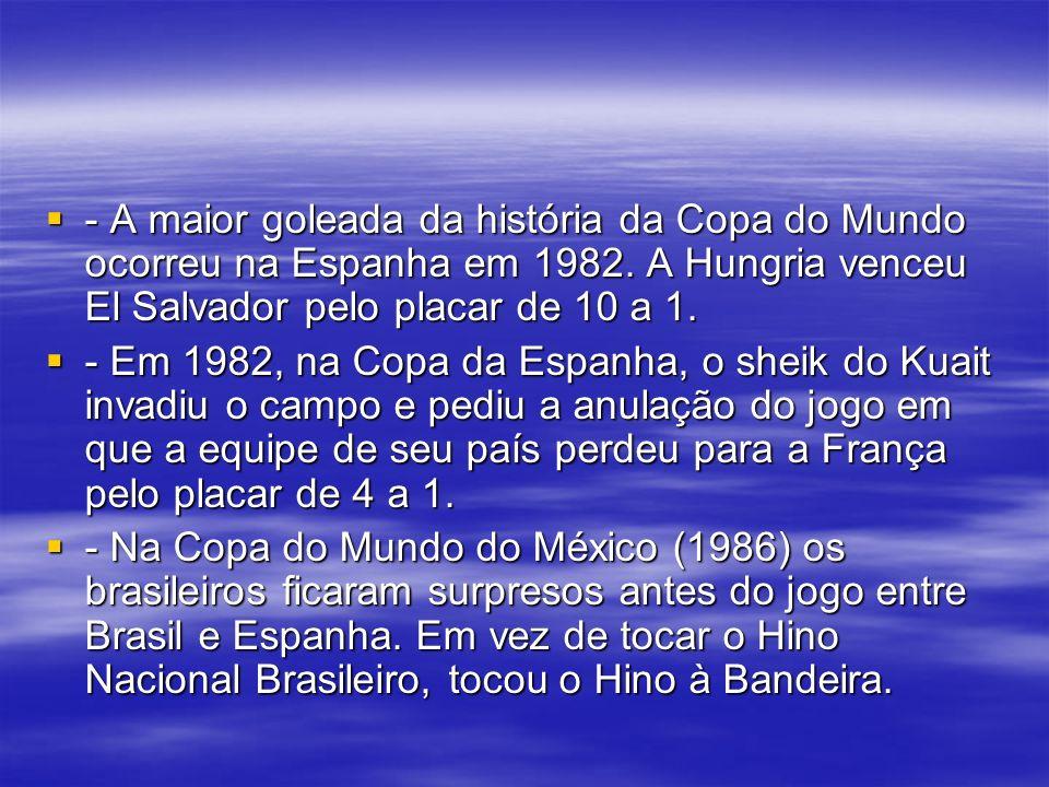- A maior goleada da história da Copa do Mundo ocorreu na Espanha em 1982.